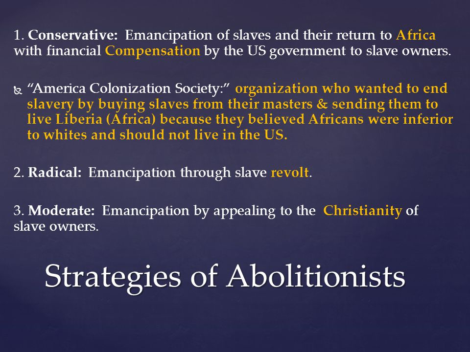 "1. Conservative: Emancipation of slaves and their return to Africa with financial Compensation by the US government to slave owners.   ""America Colo"