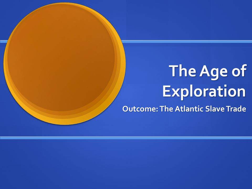 The Atlantic Slave Trade 1.Setting the Stage: a.