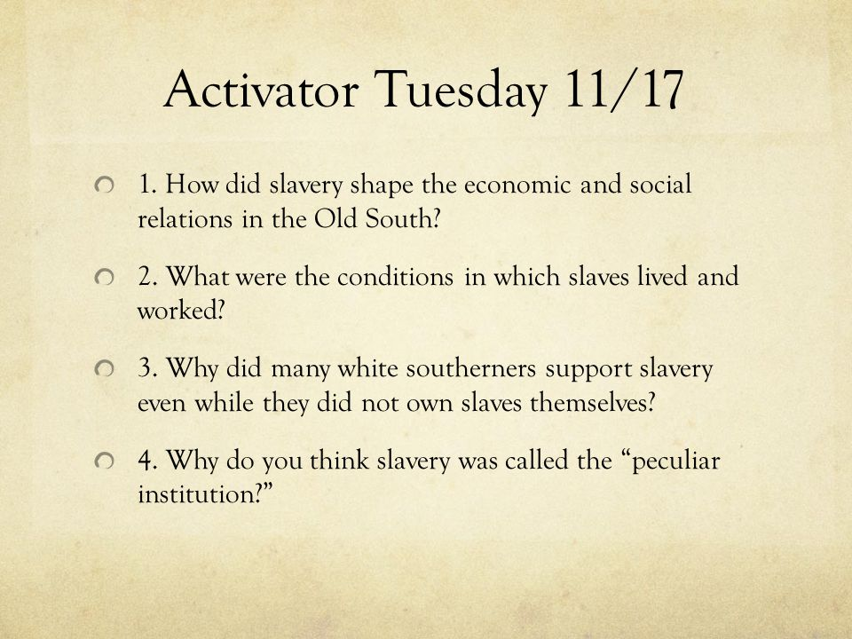 Agenda Activator, agenda, and objective (10 minutes) The peculiar institution lecture (30-45 minutes) Comprehension check (15 minutes) Primary source analysis: voices of freedom (30-45 minutes) Where we are headed: slave culture and resistance video clip (5 minutes) Slave resistance and rebellion project (begin in class, time permitting, finish for HW due Thurs).