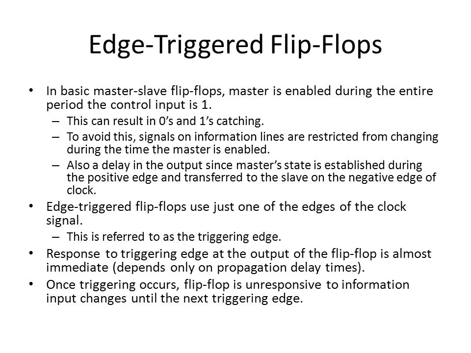 Edge-Triggered Flip-Flops In basic master-slave flip-flops, master is enabled during the entire period the control input is 1.