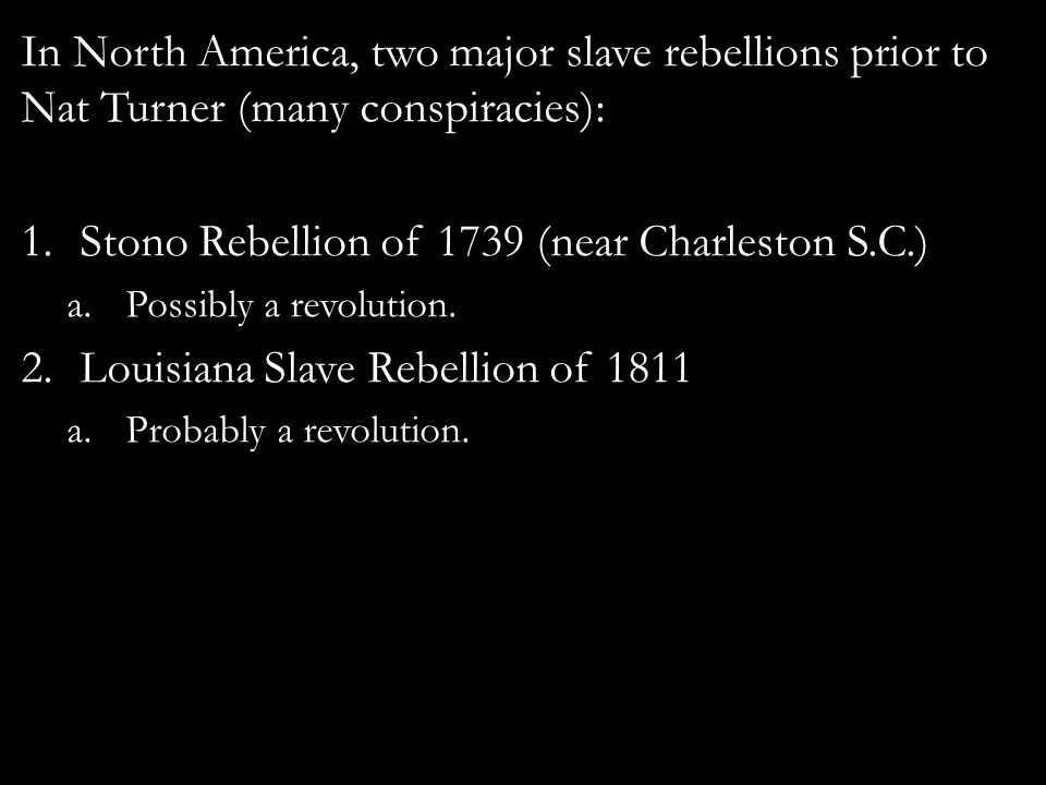 Two types of slave rebellions: 1.Slaves attack masters (prior to rise of antislavery thought in 18 th century).