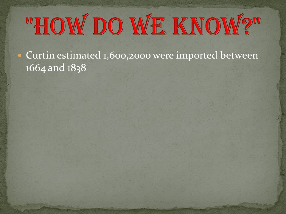 Curtin estimated 1,600,2000 were imported between 1664 and 1838