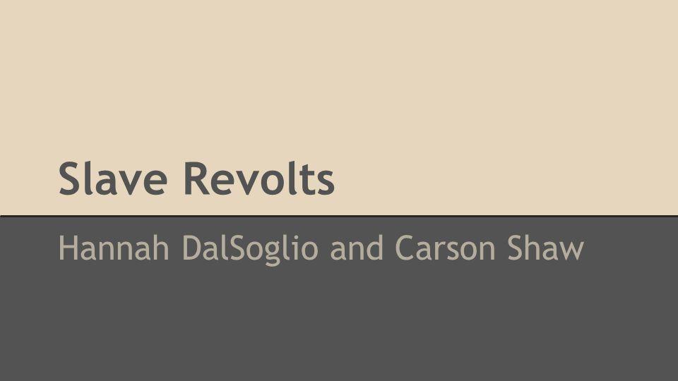Slave Revolts Hannah DalSoglio and Carson Shaw