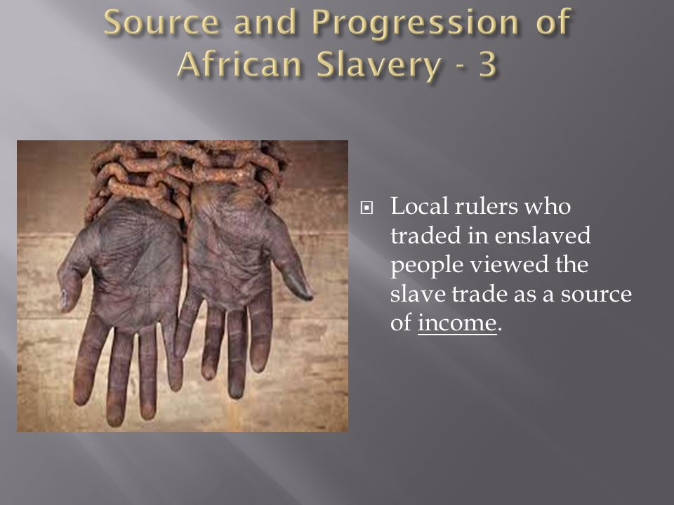  Local rulers who traded in enslaved people viewed the slave trade as a source of income.