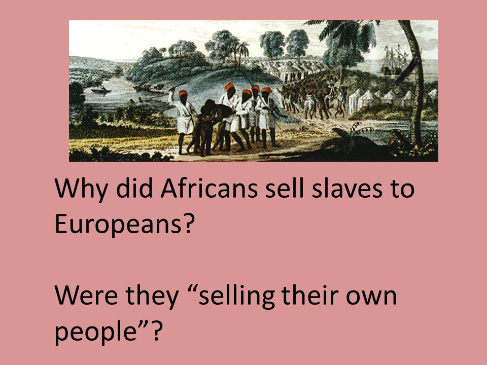 Why did Africans sell slaves to Europeans Were they selling their own people