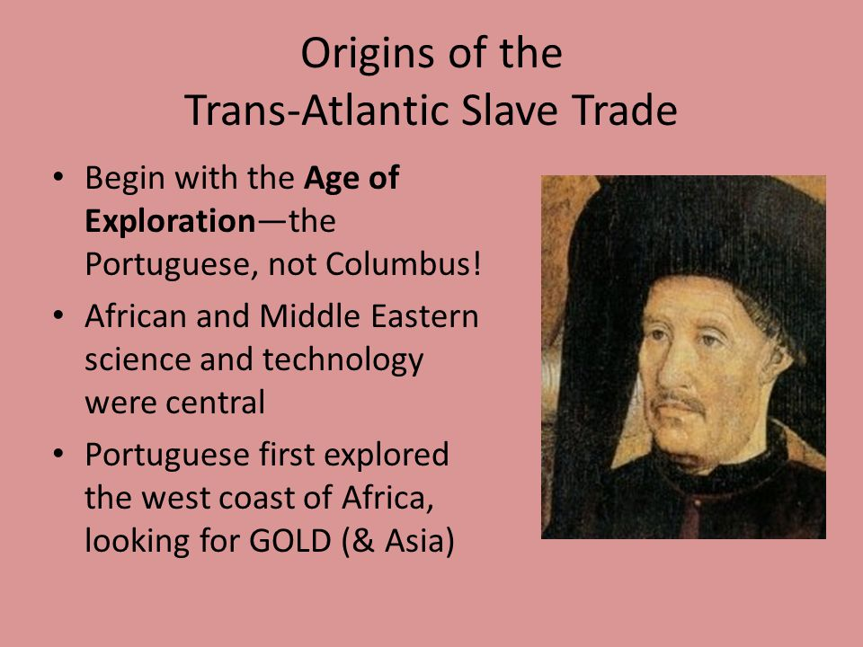Origins of the Trans-Atlantic Slave Trade Begin with the Age of Exploration—the Portuguese, not Columbus.
