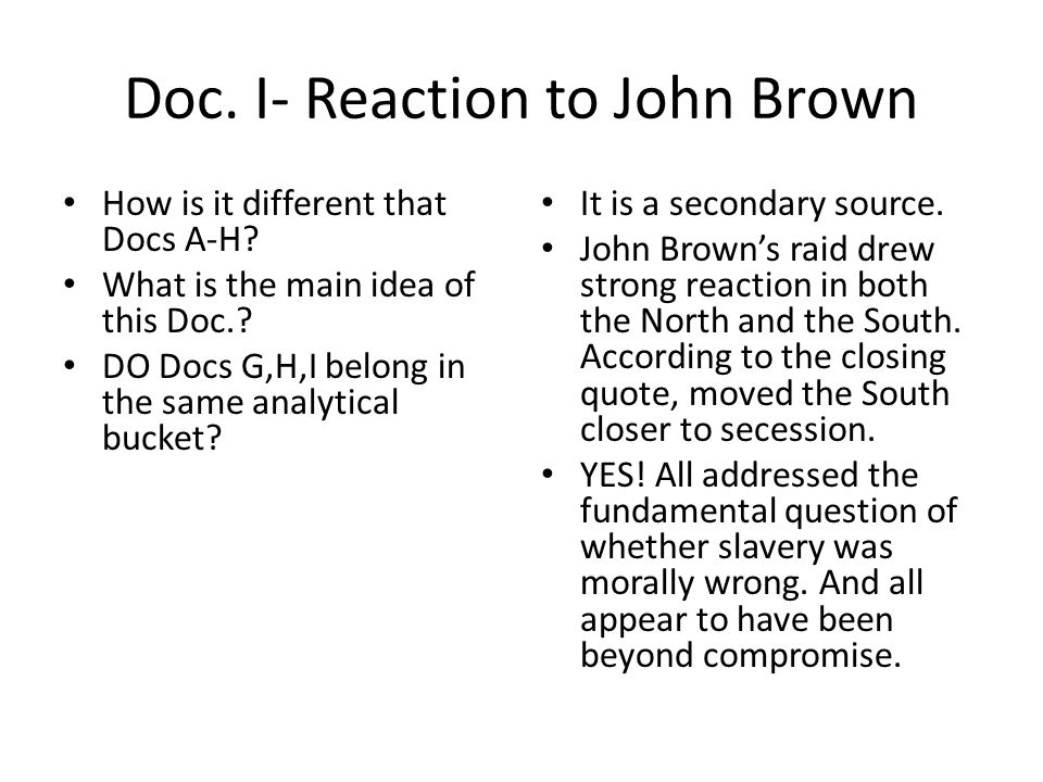 Doc. I- Reaction to John Brown How is it different that Docs A-H.