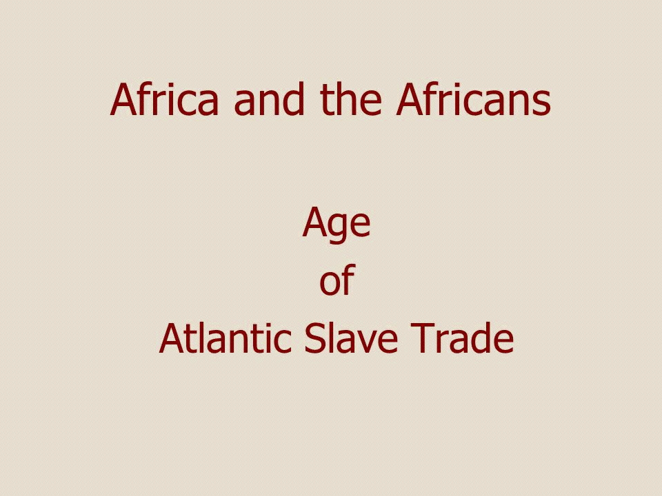 Africa and the Africans Age of Atlantic Slave Trade