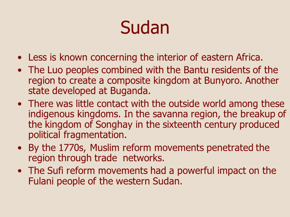 Sudan Less is known concerning the interior of eastern Africa. The Luo peoples combined with the Bantu residents of the region to create a composite k