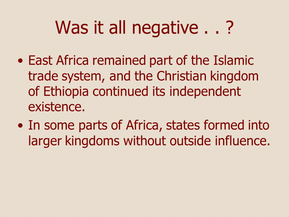 Was it all negative.. ? East Africa remained part of the Islamic trade system, and the Christian kingdom of Ethiopia continued its independent existen