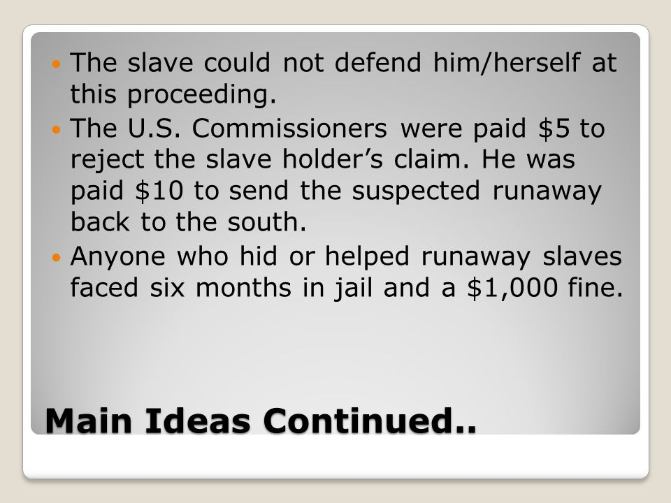 Main Ideas Continued.. The slave could not defend him/herself at this proceeding.