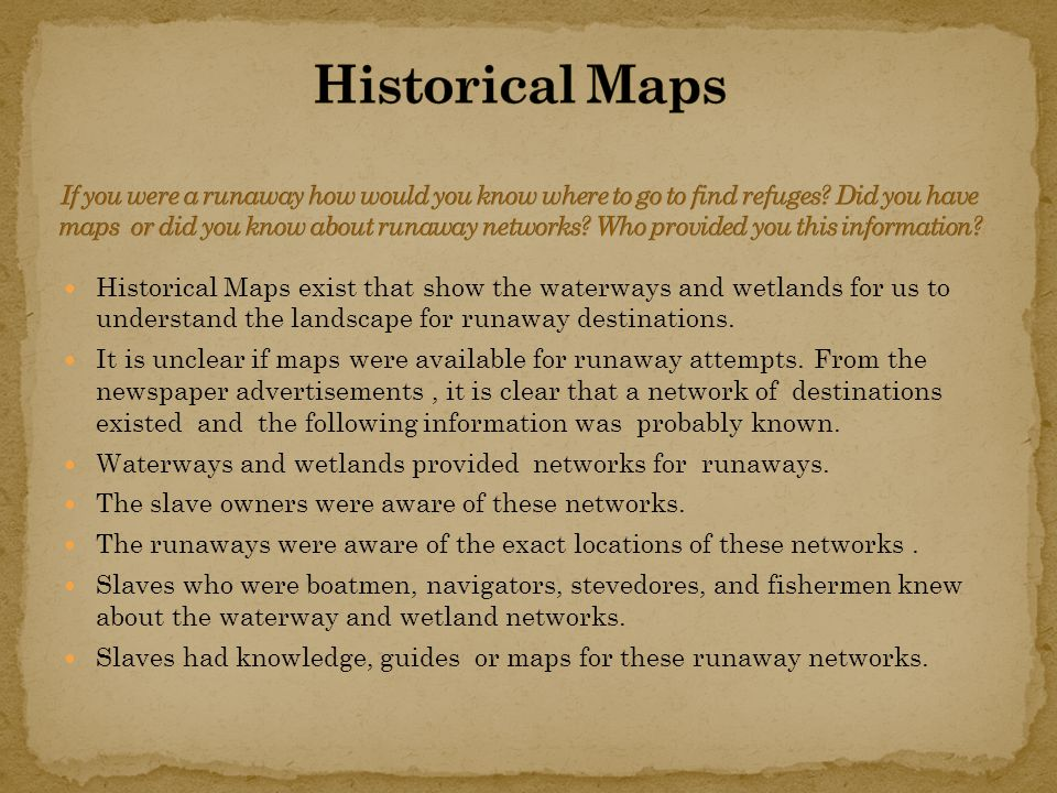 Historical Maps exist that show the waterways and wetlands for us to understand the landscape for runaway destinations.