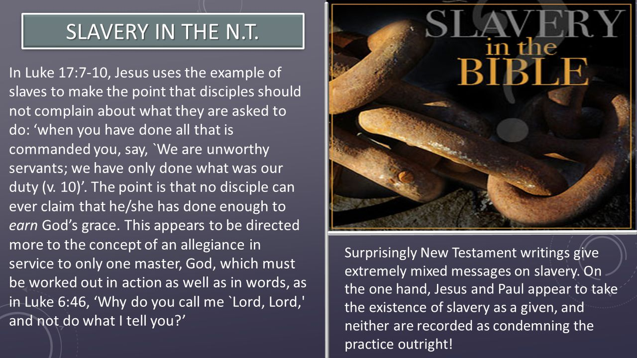 Surprisingly New Testament writings give extremely mixed messages on slavery.