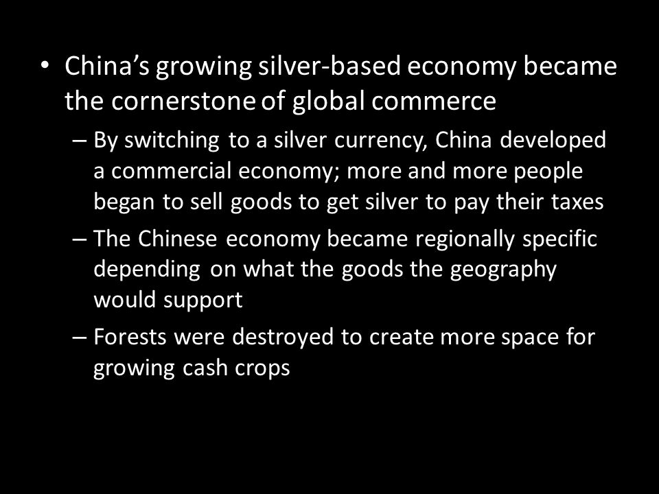 China's growing silver-based economy became the cornerstone of global commerce – By switching to a silver currency, China developed a commercial econo