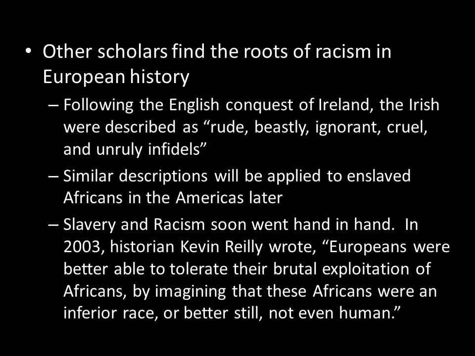 """Other scholars find the roots of racism in European history – Following the English conquest of Ireland, the Irish were described as """"rude, beastly, i"""
