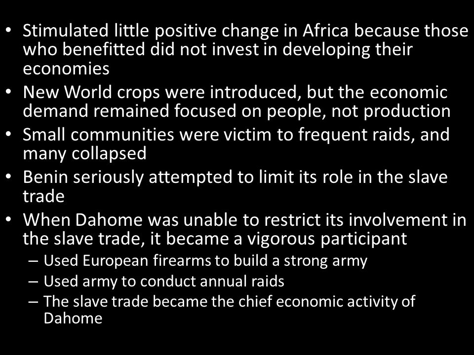 Stimulated little positive change in Africa because those who benefitted did not invest in developing their economies New World crops were introduced,