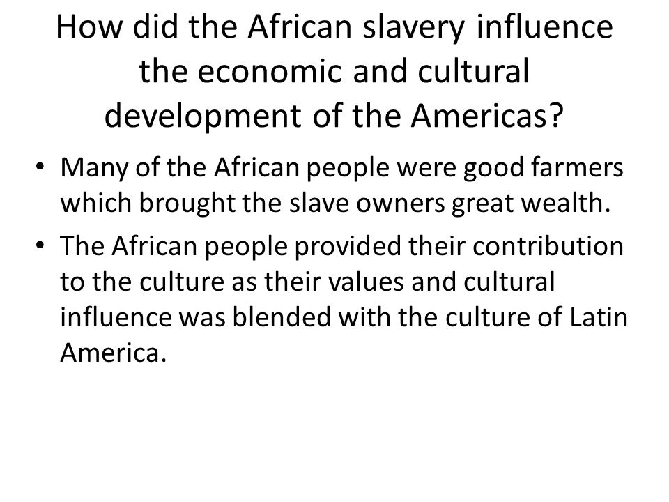 How did the African slavery influence the economic and cultural development of the Americas.