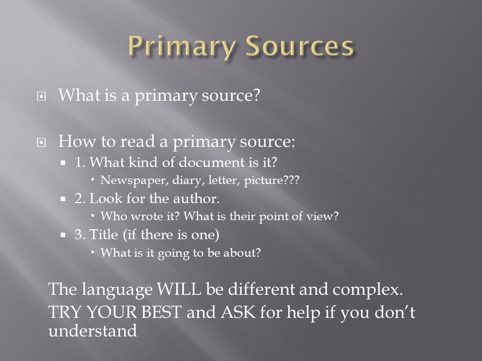  What is a primary source.  How to read a primary source:  1.