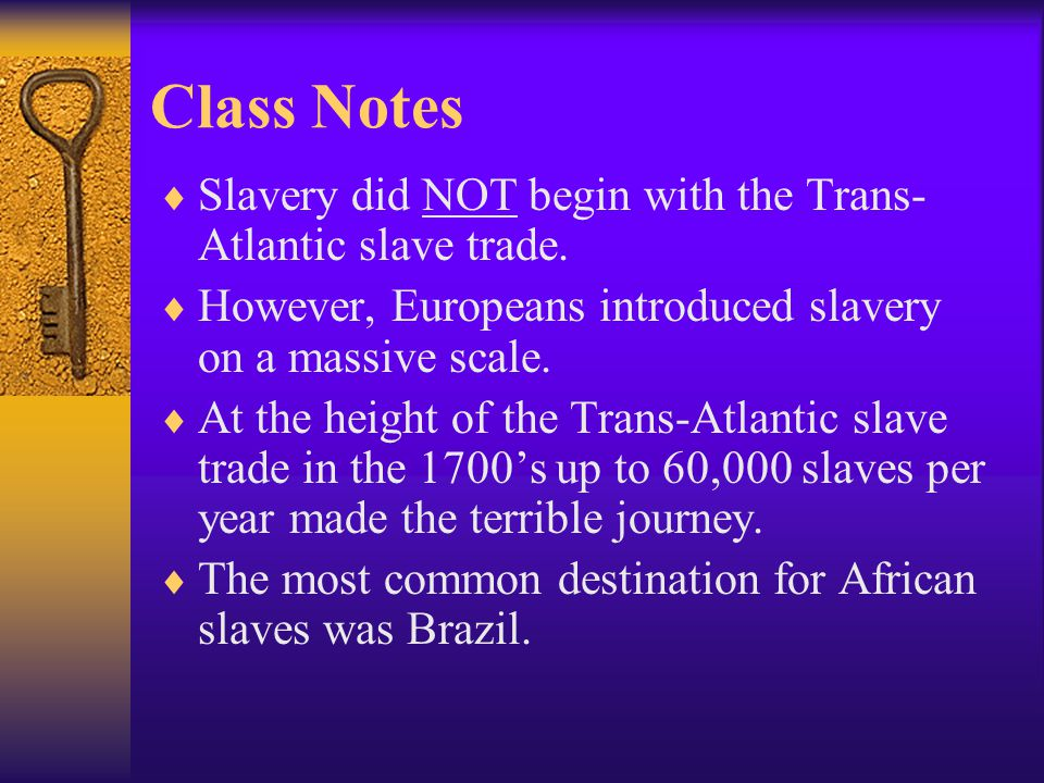 Class Notes  Slavery did NOT begin with the Trans- Atlantic slave trade.