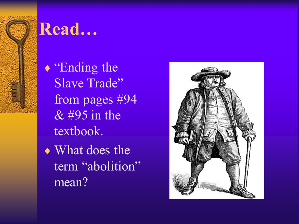 Read…  Ending the Slave Trade from pages #94 & #95 in the textbook.