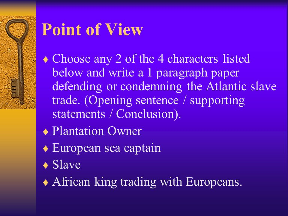 Point of View  Choose any 2 of the 4 characters listed below and write a 1 paragraph paper defending or condemning the Atlantic slave trade. (Opening