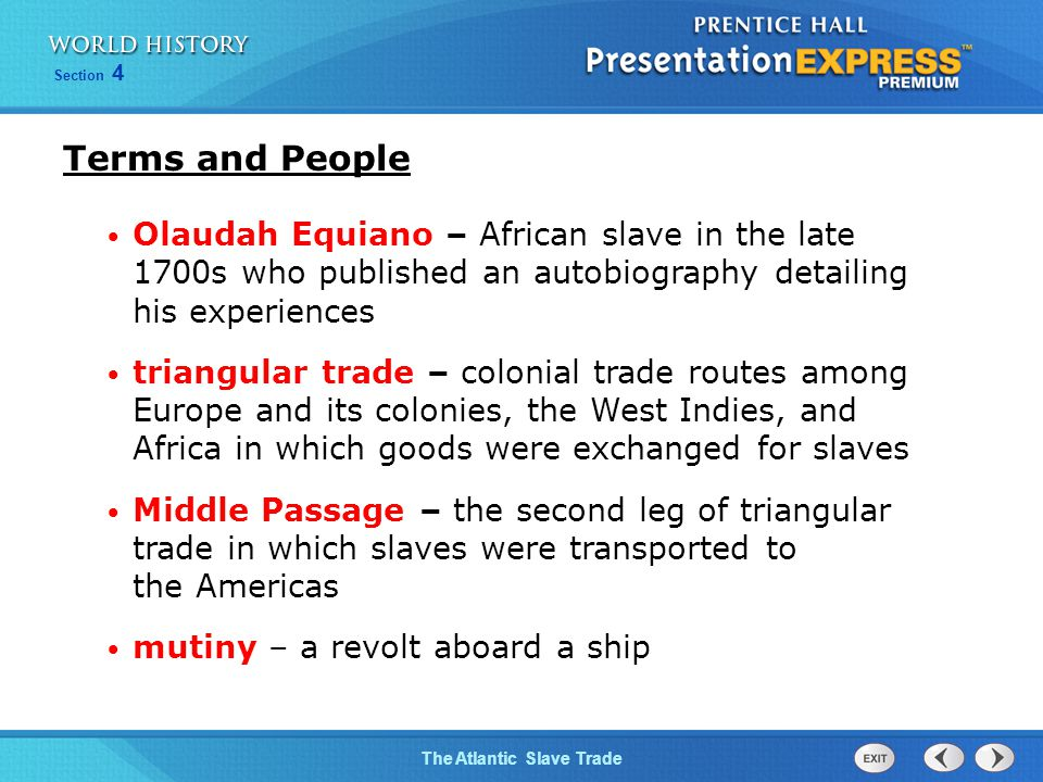 The Atlantic Slave Trade Section 4 Terms and People Olaudah Equiano – African slave in the late 1700s who published an autobiography detailing his exp