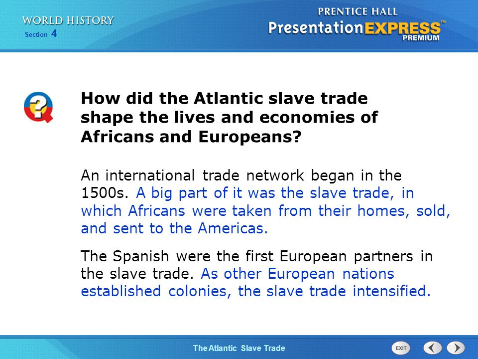 The Atlantic Slave Trade Section 4 An international trade network began in the 1500s. A big part of it was the slave trade, in which Africans were tak