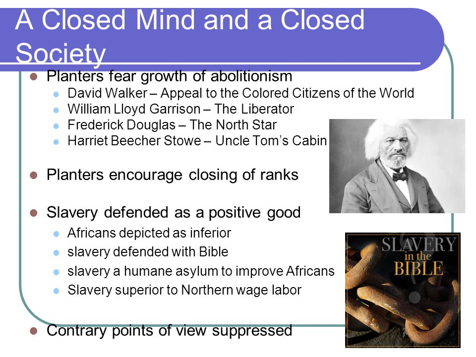 A Closed Mind and a Closed Society Planters fear growth of abolitionism David Walker – Appeal to the Colored Citizens of the World William Lloyd Garri