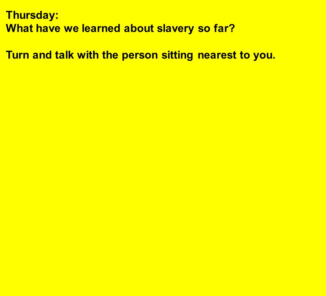 Thursday: What have we learned about slavery so far.