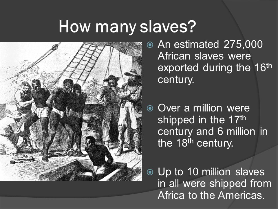 How many slaves.  An estimated 275,000 African slaves were exported during the 16 th century.