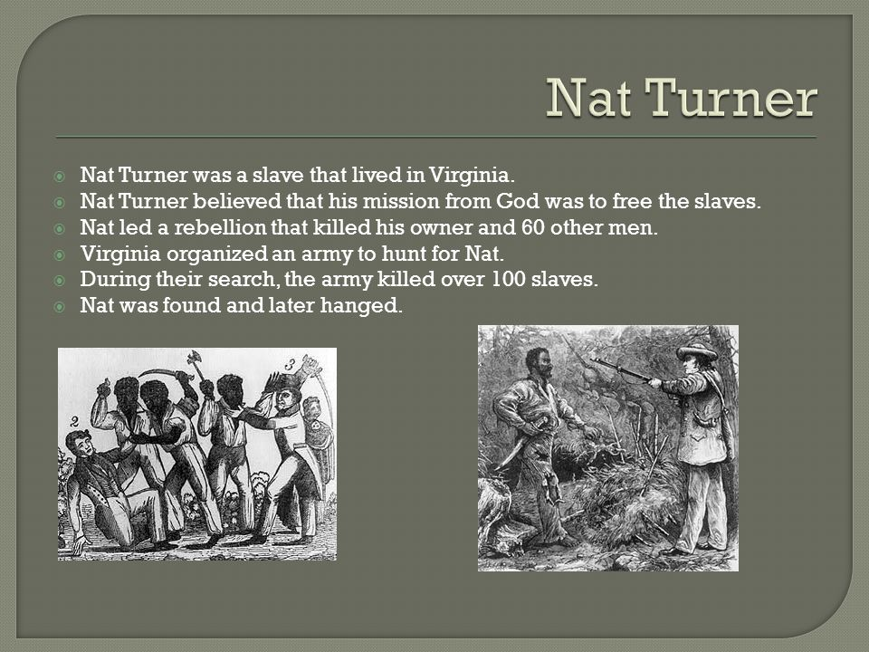 Nat Turner was a slave that lived in Virginia.