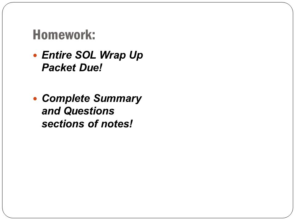 Homework: Entire SOL Wrap Up Packet Due! Complete Summary and Questions sections of notes!