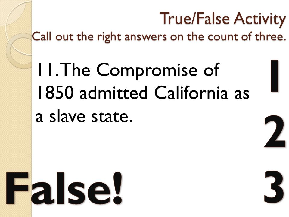 True/False Activity Call out the right answers on the count of three.