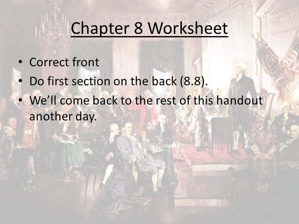 Chapter 8 Worksheet Correct front Do first section on the back (8.8). We'll come back to the rest of this handout another day.