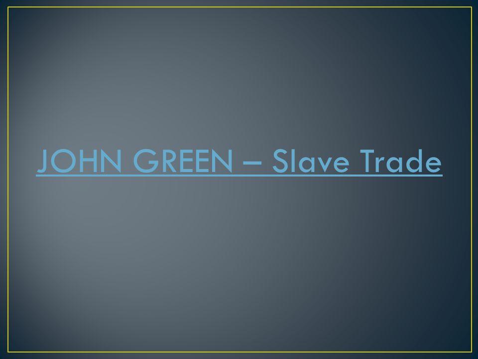 JOHN GREEN – Slave Trade