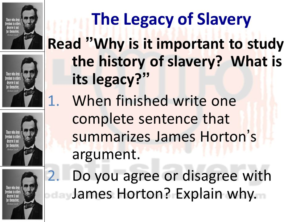 The Legacy of Slavery Read Why is it important to study the history of slavery.