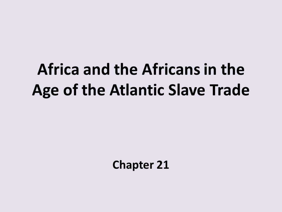 Africa and the Africans in the Age of the Atlantic Slave Trade Chapter 21