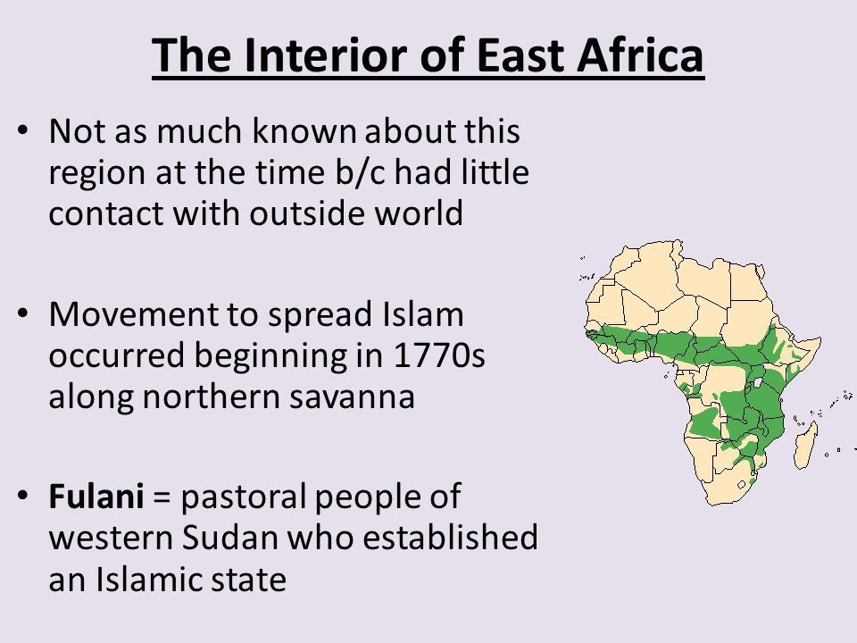 The Interior of East Africa Not as much known about this region at the time b/c had little contact with outside world Movement to spread Islam occurre