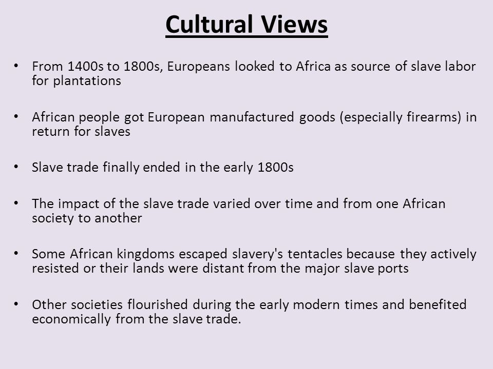 Cultural Views From 1400s to 1800s, Europeans looked to Africa as source of slave labor for plantations African people got European manufactured goods