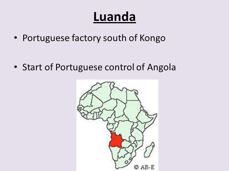 Luanda Portuguese factory south of Kongo Start of Portuguese control of Angola