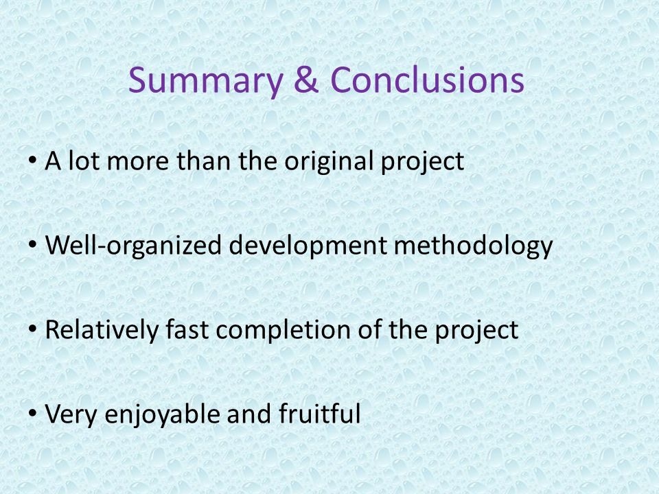 Summary & Conclusions A lot more than the original project Well-organized development methodology Relatively fast completion of the project Very enjoy