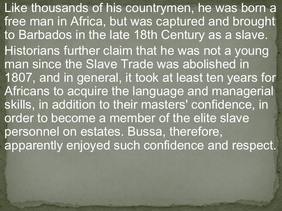 On the plantation Bussa worked as a domestic slave, a head-ranger at Bayleys and did not experience the intense hardships that the field slaves endured.