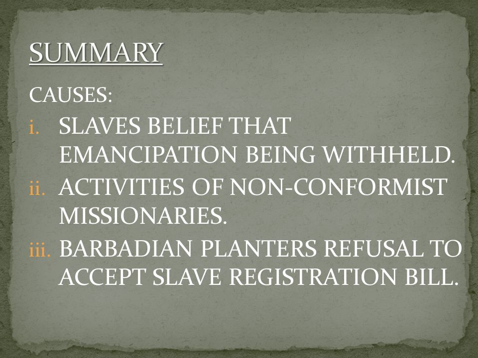 CAUSES: i. SLAVES BELIEF THAT EMANCIPATION BEING WITHHELD.