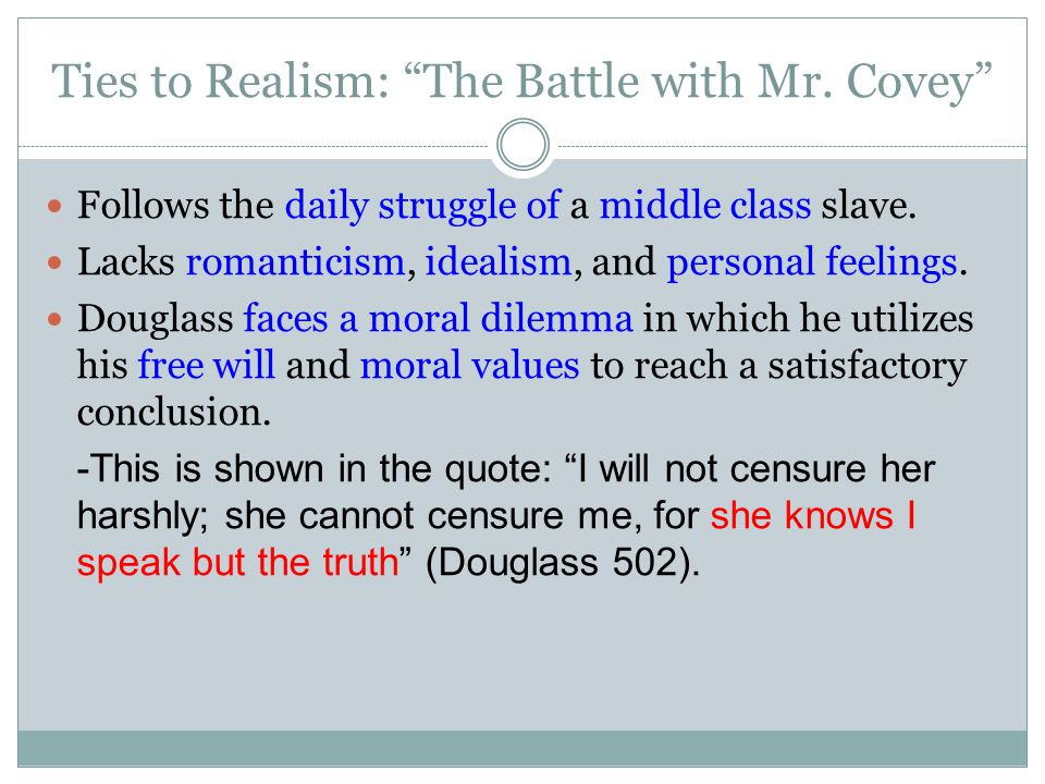 "Ties to Realism: ""The Battle with Mr. Covey"" Follows the daily struggle of a middle class slave. Lacks romanticism, idealism, and personal feelings. D"