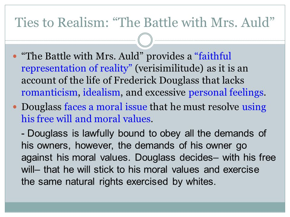 "Ties to Realism: ""The Battle with Mrs. Auld"" ""The Battle with Mrs. Auld"" provides a ""faithful representation of reality"" (verisimilitude) as it is an"