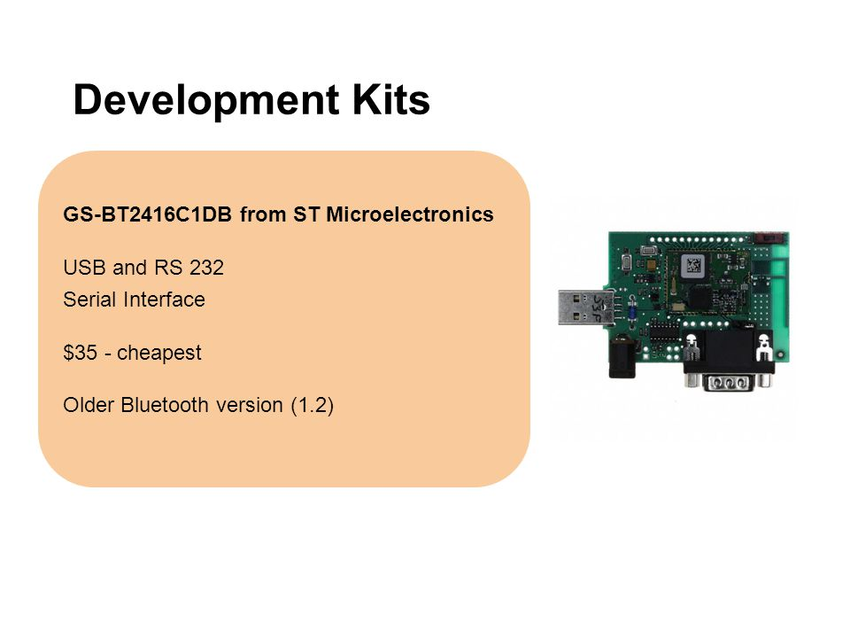 Development Kits GS-BT2416C1DB from ST Microelectronics USB and RS 232 Serial Interface $35 - cheapest Older Bluetooth version (1.2)