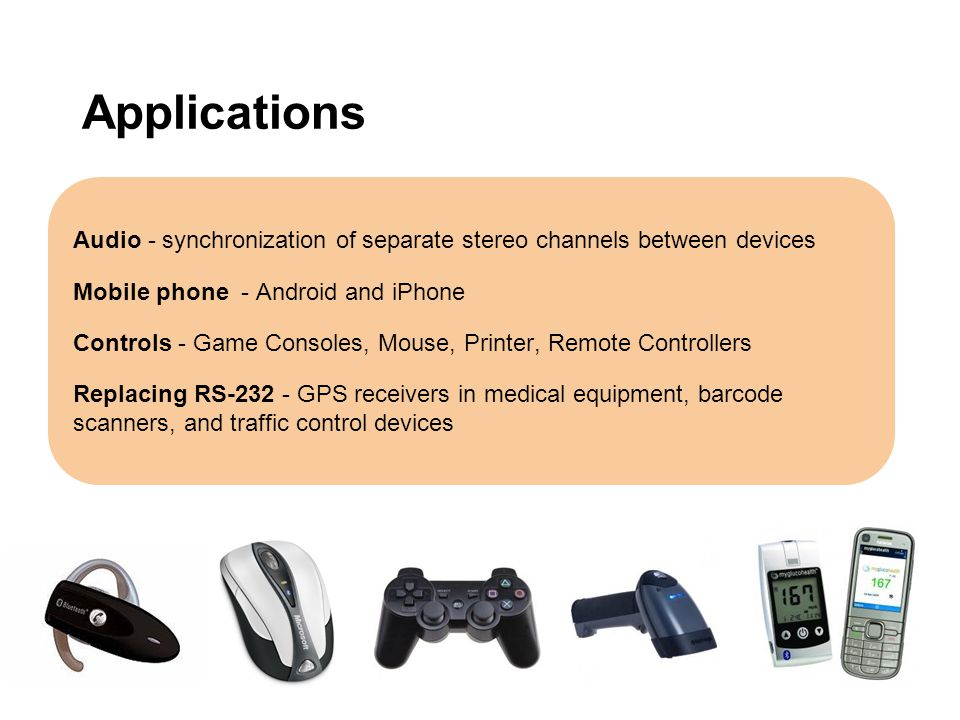 Applications Audio - synchronization of separate stereo channels between devices Mobile phone - Android and iPhone Controls - Game Consoles, Mouse, Pr