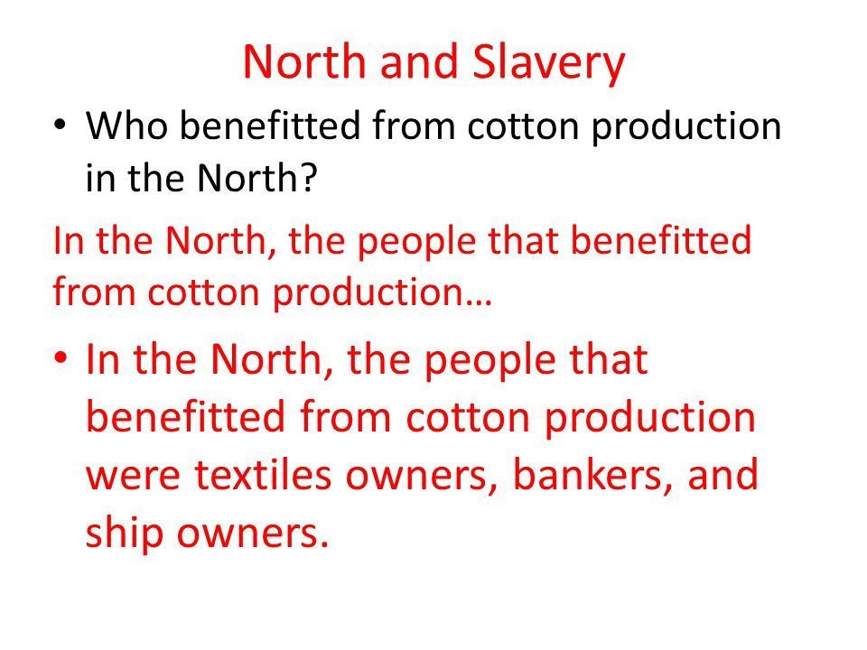 North and Slavery Who benefitted from cotton production in the North.