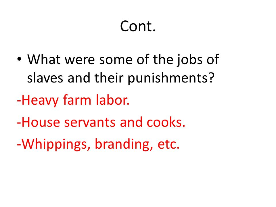 Cont. What were some of the jobs of slaves and their punishments.
