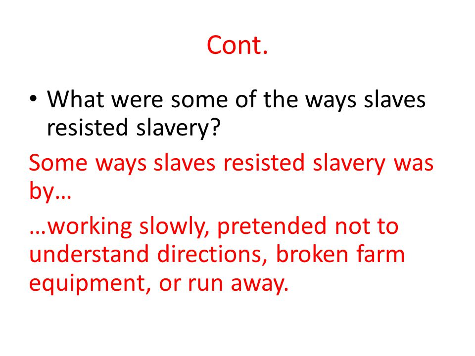 Cont. What were some of the ways slaves resisted slavery.